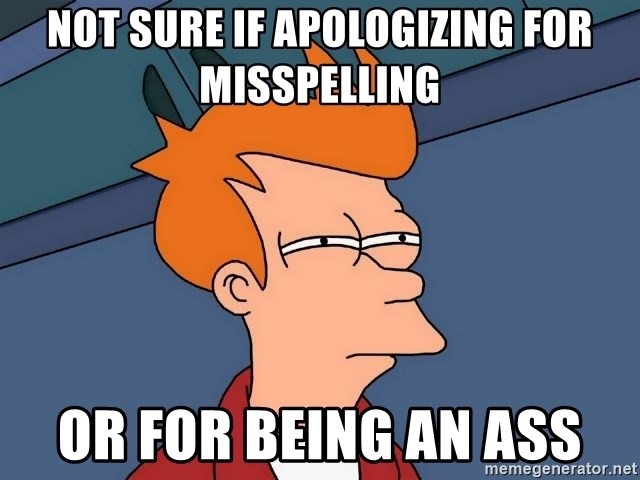 Futurama Fry - not sure if apologizing for misspelling or for being an ass
