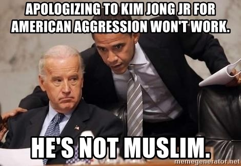 Obama Biden Concerned - Apologizing to Kim Jong Jr for American Aggression won't work. He's Not Muslim.