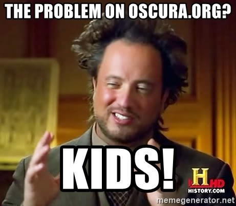Ancient Aliens - The problem on oscura.org? Kids!