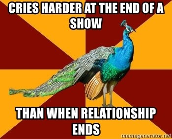 Thespian Peacock - Cries harder at the end of a show than when relationship ends