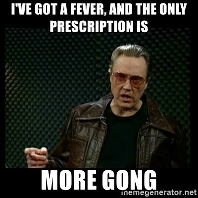 Christopher Walken Cowbell - I'VE GOT A FEVER, AND THE ONLY PRESCRIPTION IS MORE GONG