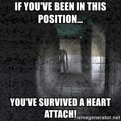 Slender game - IF YOU'VE BEEN IN THIS POSITION... YOU'VE SURVIVED A HEART ATTACH!