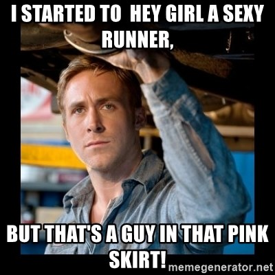 Confused Ryan Gosling - I started to  hey girl a sexy runner,  but that's a guy in that pink skirt!