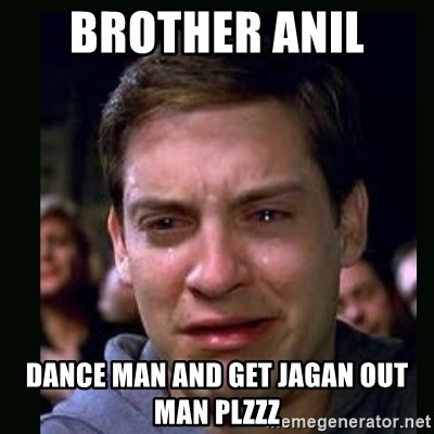 crying peter parker - brother anil  dance man and get jagan out man plzzz