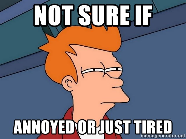 Futurama Fry - Not sure if annoyed or just tired