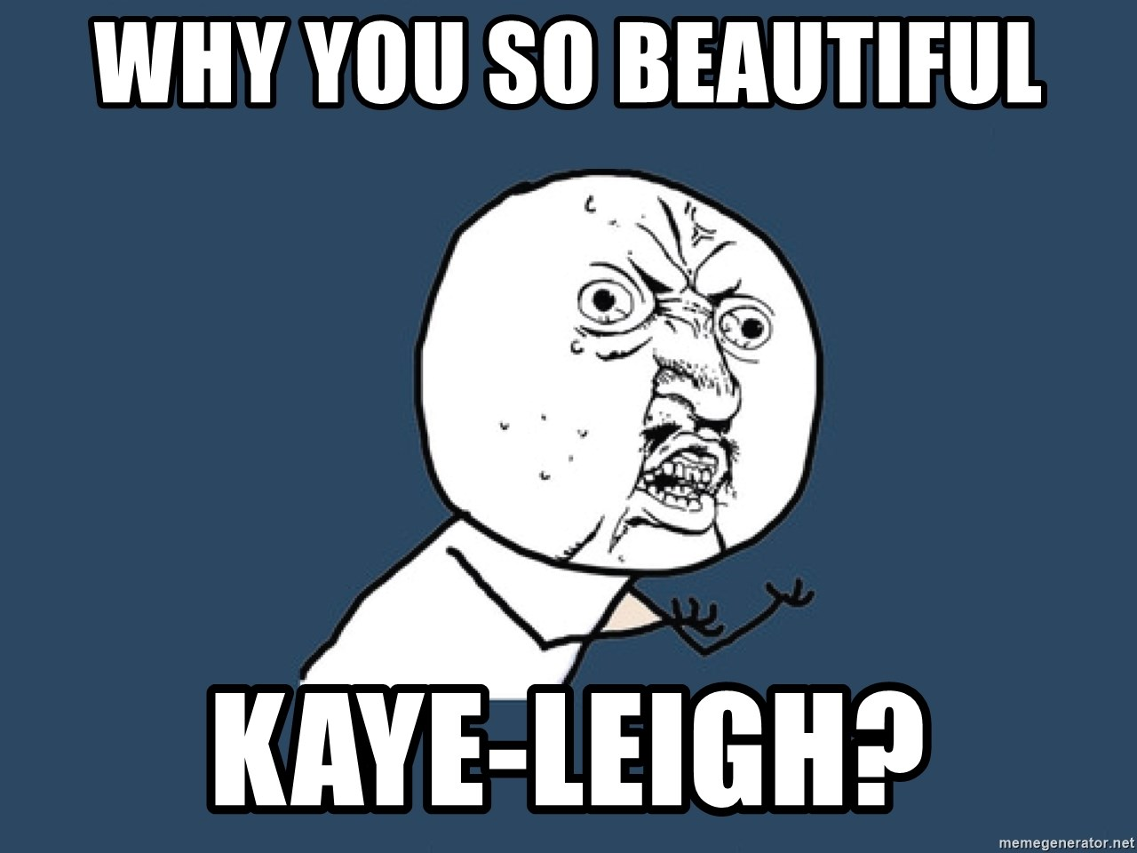 Y U No - Why you so beautiful kaye-leigh?