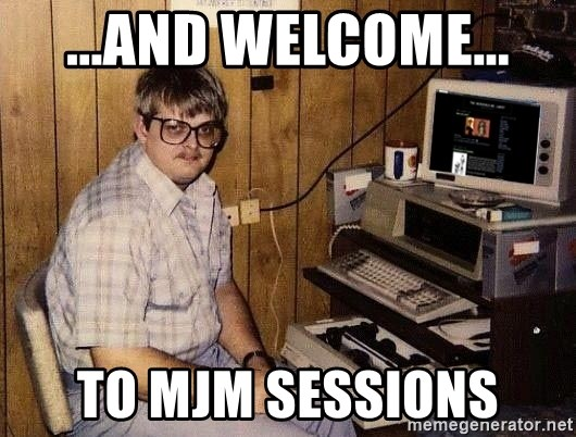Nerd - ...AND WELCOME... TO MJM SESSIONS