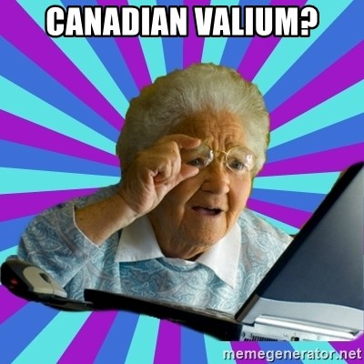 old lady - Canadian valium?