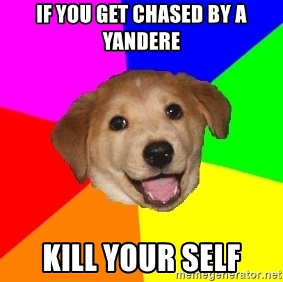 Advice Dog - if you get chased by a yandere kill your self