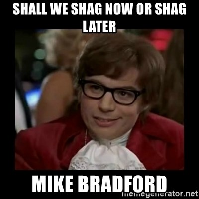 Dangerously Austin Powers - shall we shag now or shag later mike bradford