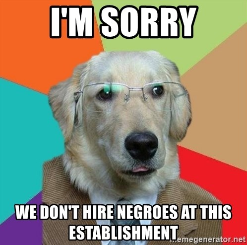 Business Dog - i'm sorry we don't hire negroes at this establishment