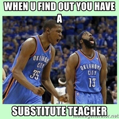 durant harden - WHEN U FIND OUT YOU HAVE A  SUBSTITUTE TEACHER
