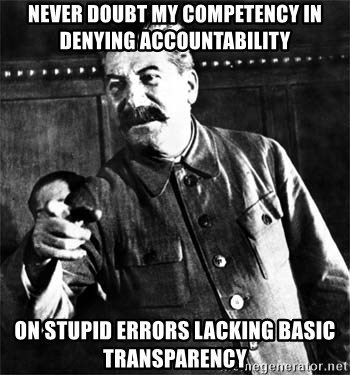 Joseph Stalin - never doubt my competency in denying accountability on stupid errors lacking basic transparency
