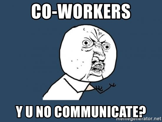Y U no listen? - CO-WORKERS Y U NO COMMUNICATE?