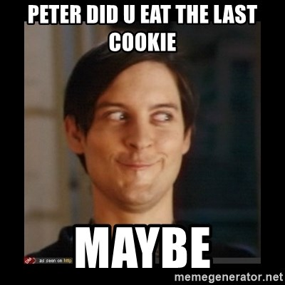 Tobey_Maguire - PETER DID U EAT THE LAST COOKIE MAYBE