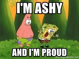 Ugly and i'm proud! - I'm ashy  And I'm proud