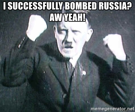 Successful Hitler - I SUCCESSFULLY BOMBED RUSSIA? aw YEAH!
