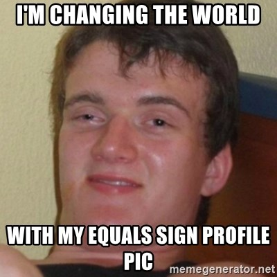 Stoner Guy - i'm changing the world with my equals sign profile pic