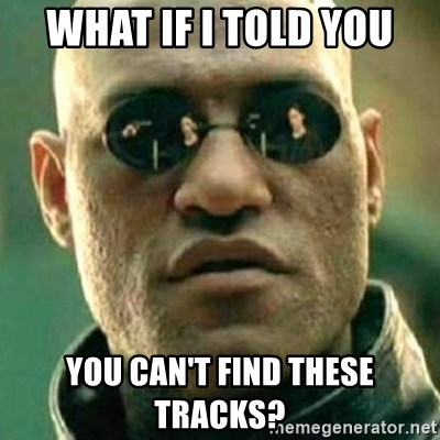 what if i told you matri - what if i told you you can't find these tracks?