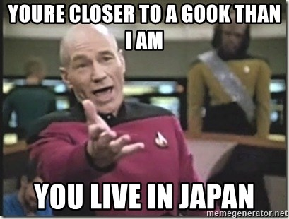star trek wtf - youre closer to a gook than i am you live in japan