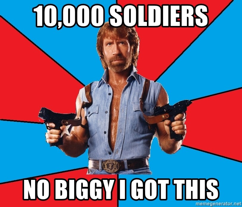 Chuck Norris  - 10,000 SOLDIERS NO BIGGY I GOT THIS