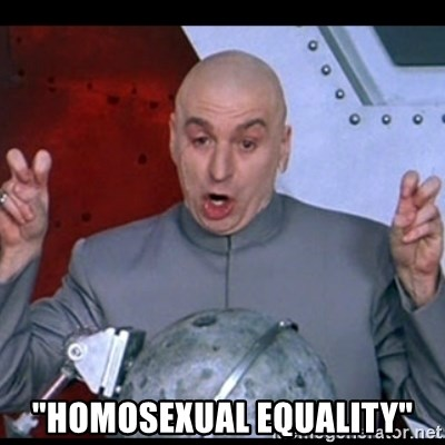 "dr. evil quote -  ""Homosexual Equality"""