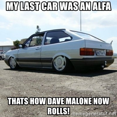 treiquilimei - MY LAST CAR WAS AN ALFA THATS HOW DAVE MALONE NOW ROLLS!