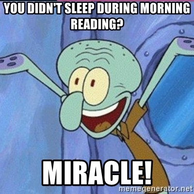 calamardo me vale - you didn't sleep during morning reading? miracle!