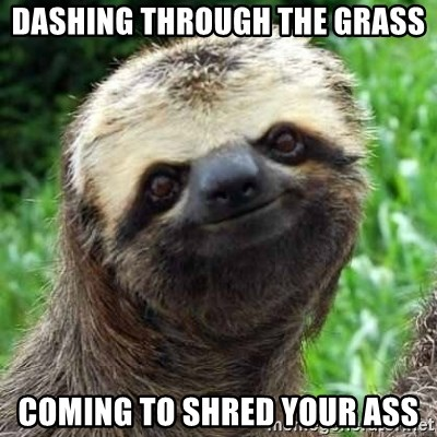Sarcastic Sloth - Dashing through the grass Coming to Shred your ass
