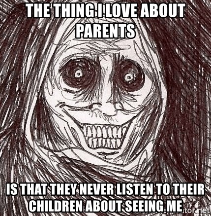 Horrifying Ghost - The thing i love about parents is that they never listen to their children about seeing me