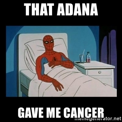it gave me cancer - that adana gave me cancer
