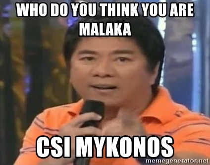 willie revillame you dont do that to me - WHO DO YOU THINK YOU ARE MALAKA  CSI MYKONOS