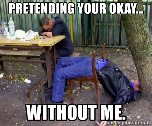 drunk - PRETENDING YOUR OKAY... WITHOUT ME.