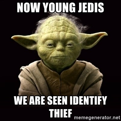 ProYodaAdvice - NOW YOUNG JEDIS WE ARE SEEN IDENTIFY THIEF