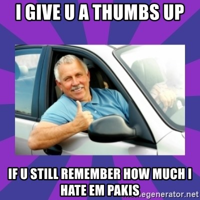 Perfect Driver - I give u a thumbs up if u still remember how much i hate em pakis