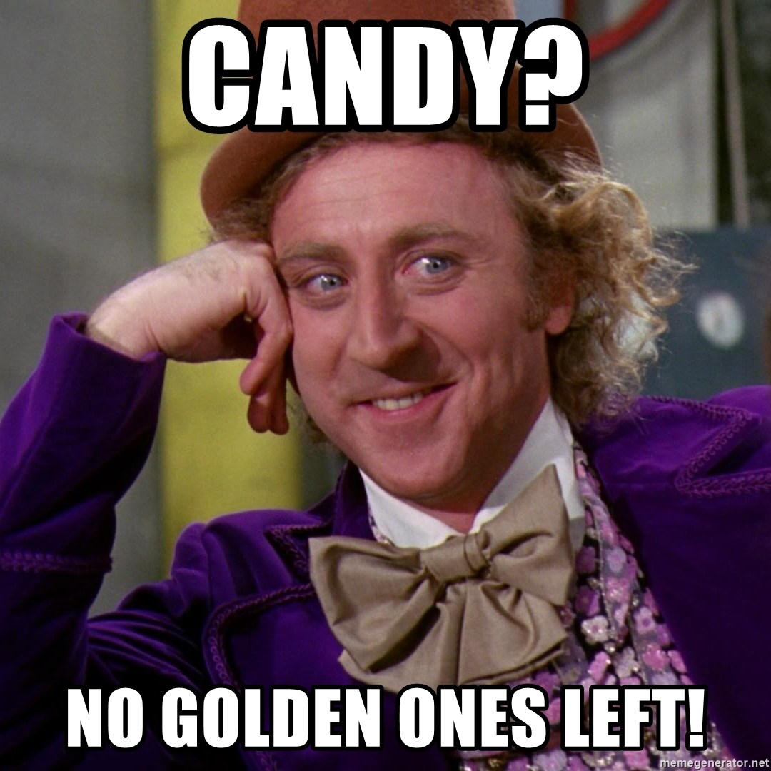 Willy Wonka - candy? no golden ones left!
