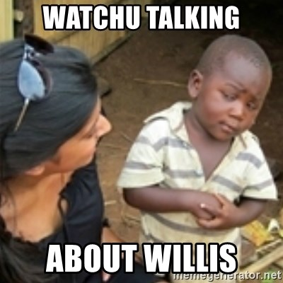 Skeptical african kid  - WATCHU TALKING ABOUT WILLIS