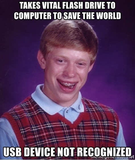 Bad Luck Brian - TAKES VITAL FLASH DRIVE TO COMPUTER TO SAVE THE WORLD USB DEVICE NOT RECOGNIZED