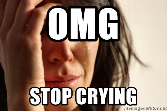First World Problems - OMG STOP CRYING
