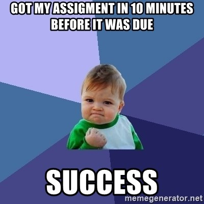 Success Kid - Got my assigment in 10 minutes before it was due success