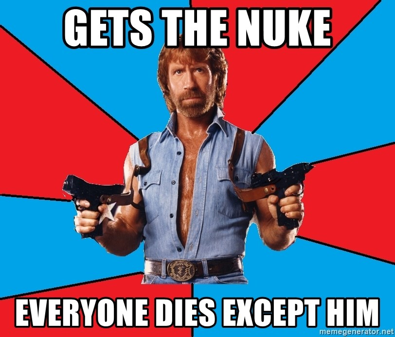 Chuck Norris  - GETS THE NUKE EVERYONE DIES EXCEPT HIM
