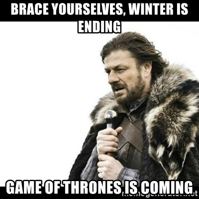 Winter is Coming - Brace yourselves, winter is ending Game of thrones is coming