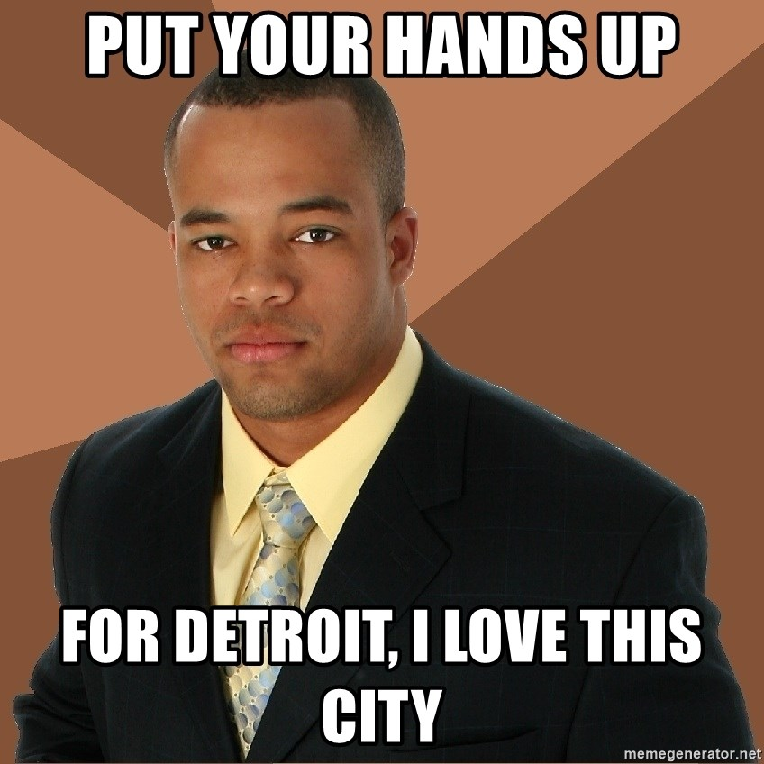 Successful Black Man - put your hands up for DETROIT, i love this city