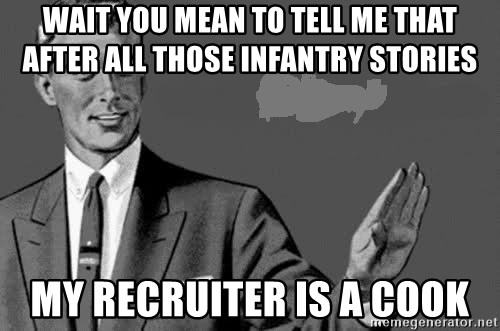 Correction Man  - WAIT YOU MEAN TO TELL ME THAT AFTER ALL THOSE INFANTRY STORIES  MY RECRUITER IS A COOK