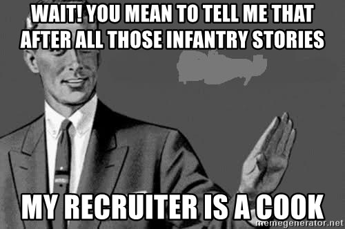 Correction Man  - WAIT! YOU MEAN TO TELL ME THAT AFTER ALL THOSE INFANTRY STORIES MY RECRUITER IS A COOK