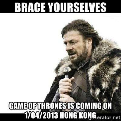 Winter is Coming - Brace yourselves  game of thrones is coming on 1/04/2013 hong kong