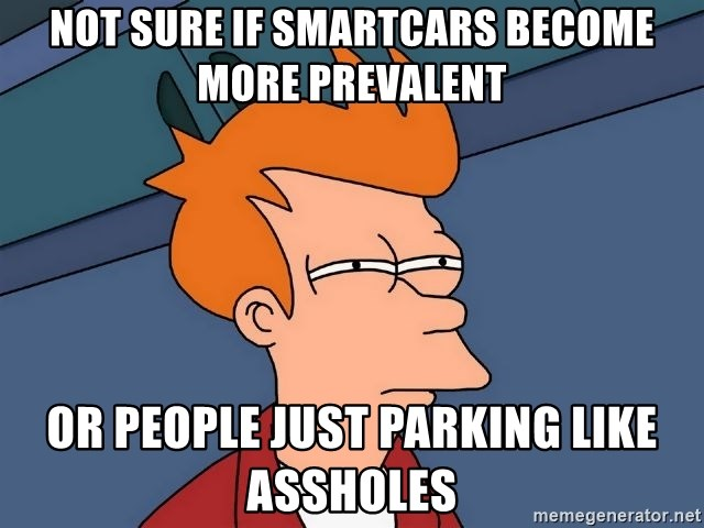 Futurama Fry - Not sure if smartcars become more prevalent or people just parking like assholes