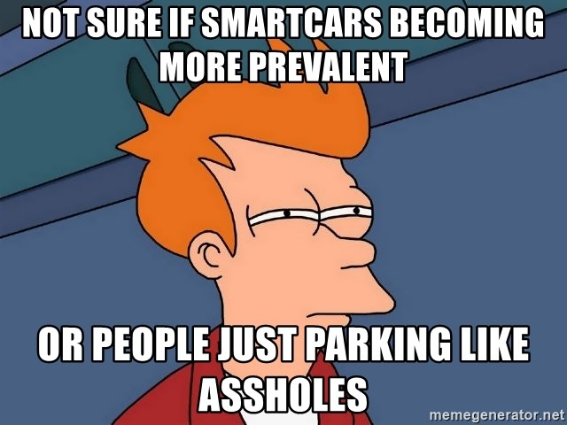 Futurama Fry - not sure if smartcars becoming more prevalent or people just parking like assholes