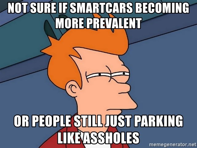 Futurama Fry - not sure if smartcars becoming more prevalent or people still just parking like assholes