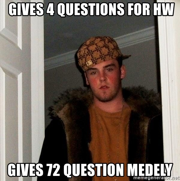 Scumbag Steve -  gives 4 questions for HW Gives 72 question medely